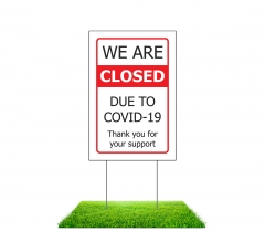 We are Closed due to Covid-19 Yard Signs (Non reflective)